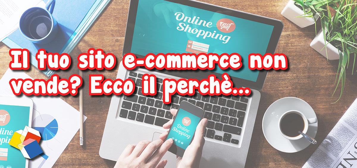 Il tuo sito e-commerce non vende? Ecco il perché