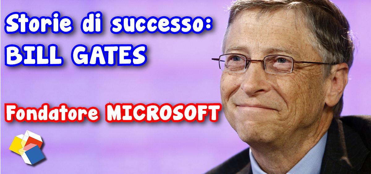 Storie di successo: Bill Gates – fondatore Microsoft