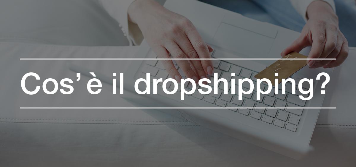 Cos'è il dropshipping e come viene usato nell'e-commerce?