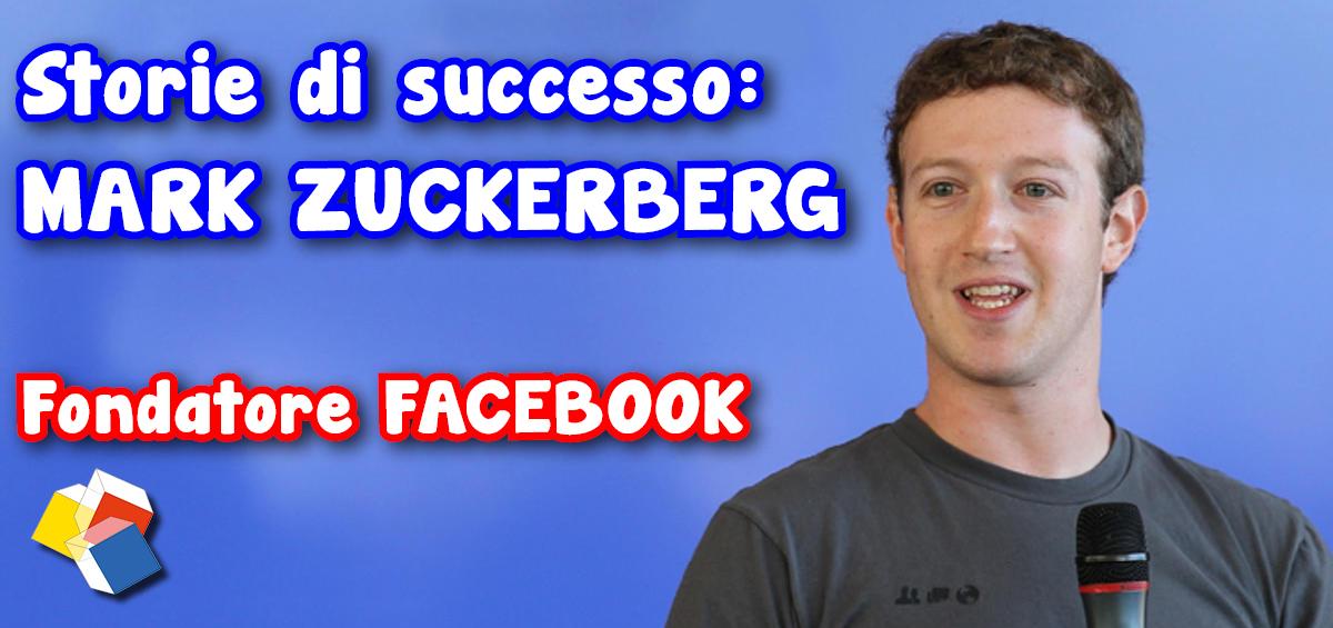 Storie di successo: Mark Zuckerberg – fondatore Facebook