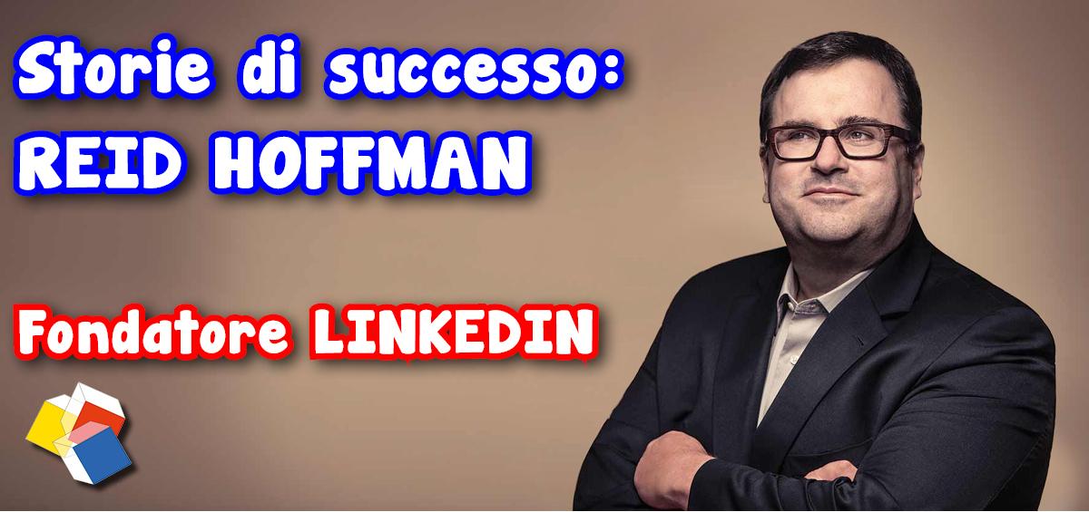 Storie di successo: Reid Hoffman – fondatore Linkedin