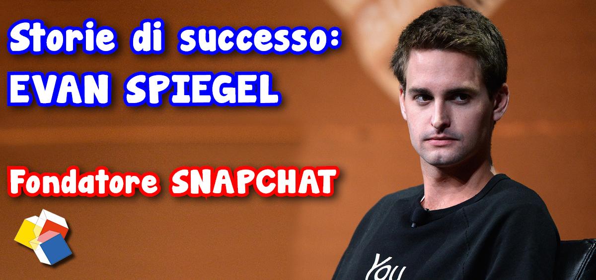 Storie di successo: Evan Spiegel – fondatore Snapchat