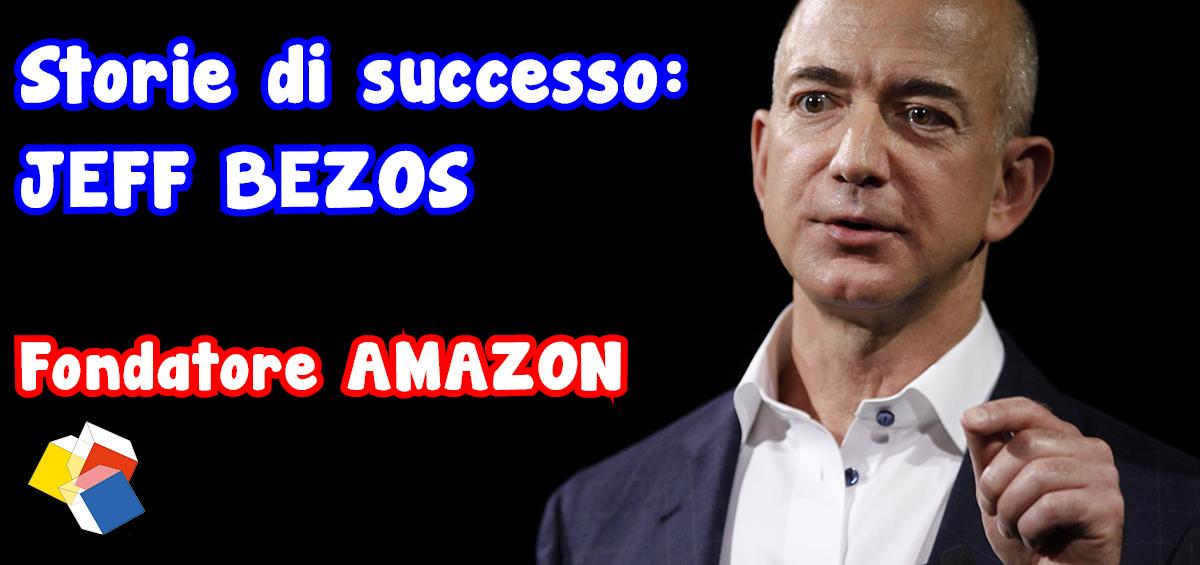 Storie di successo: Jeff Bezos – fondatore Amazon.com