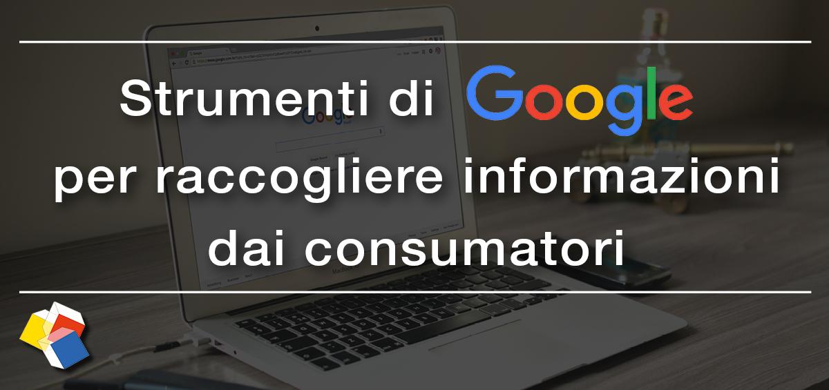 Strumenti di Google per raccogliere informazioni dai consumatori