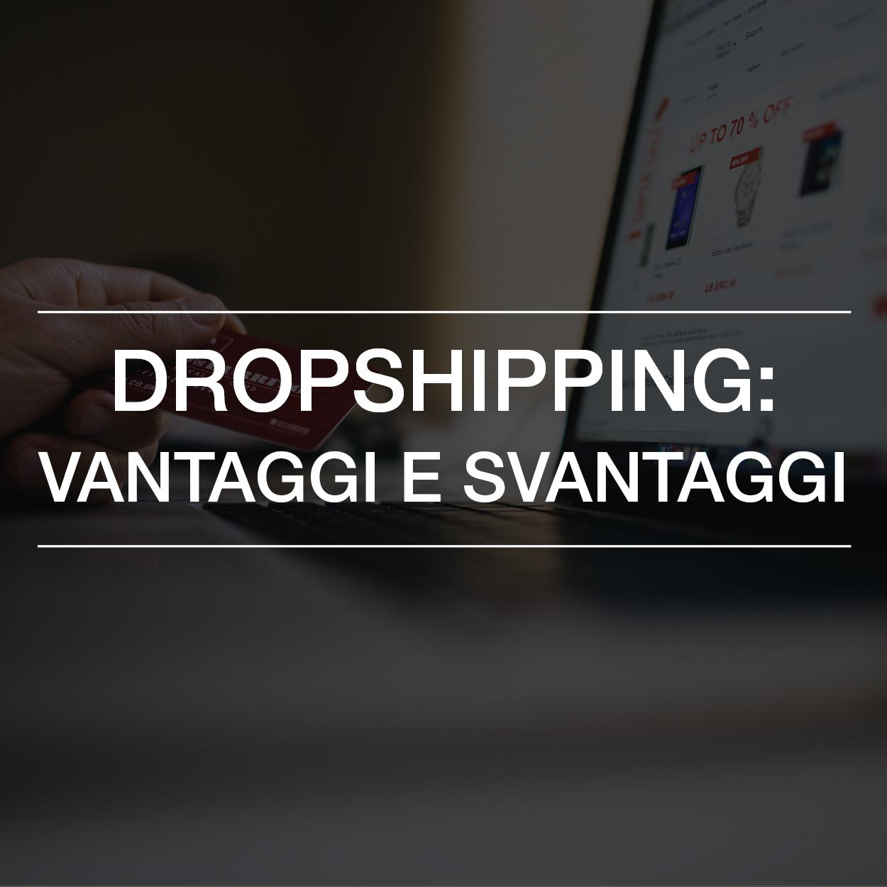 Dropshipping: vantaggi e svantaggi