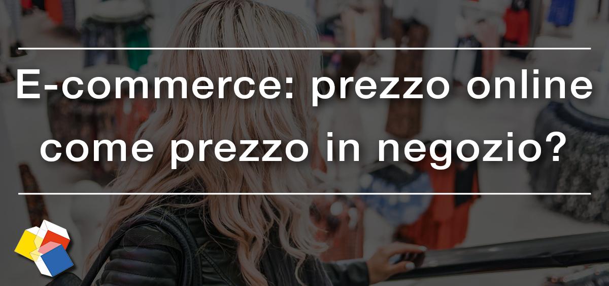 E-commerce: prezzo online come il prezzo in negozio?