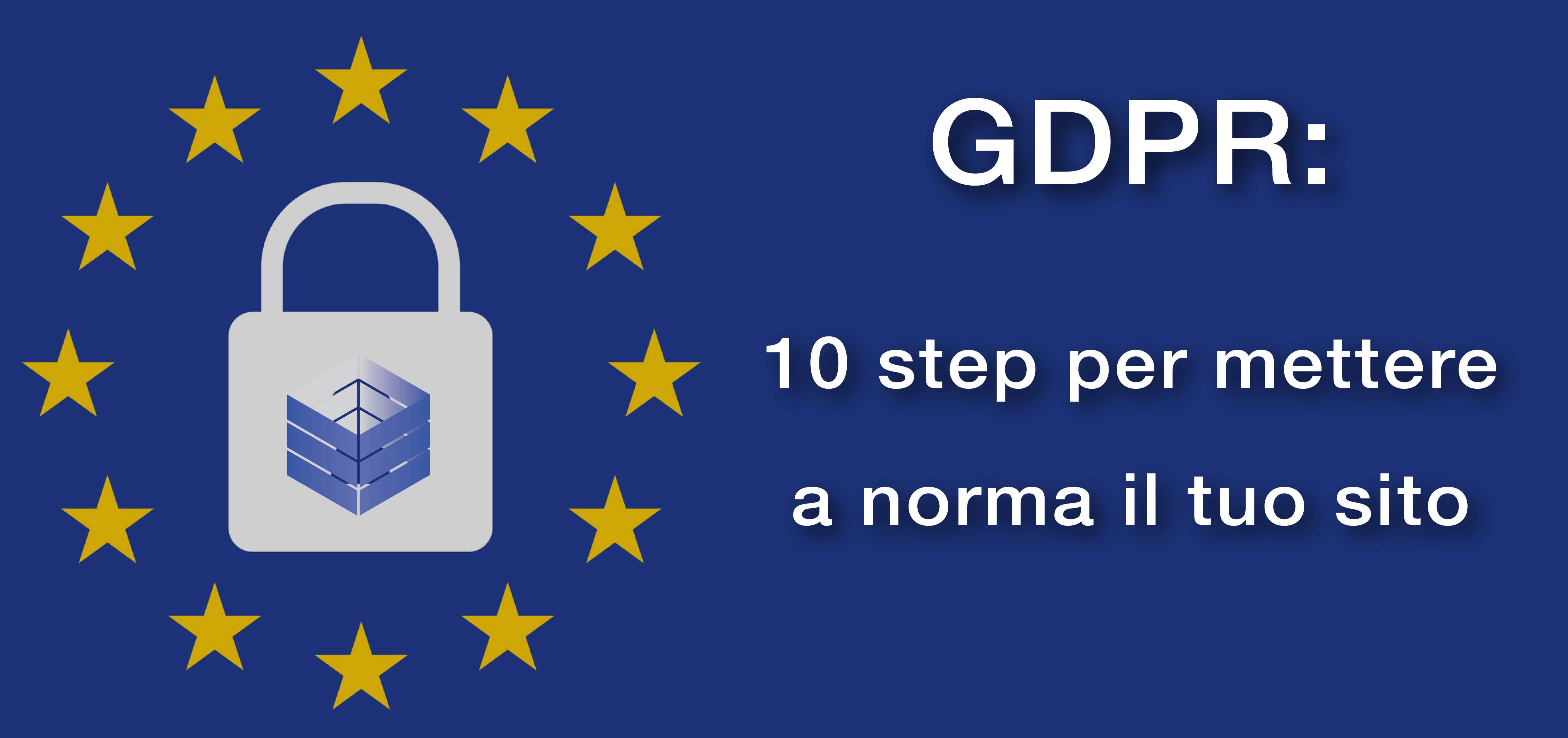 GDPR: 10 step per mettere a norma il tuo sito