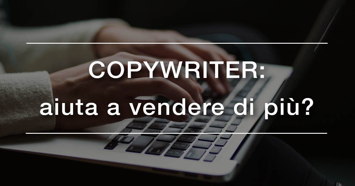 Copywriter: aiuta a vendere di più?